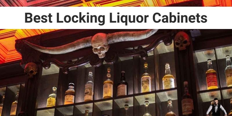 Best Locking Liquor Cabinet 2021, How To Lock Up Liquor Cabinet