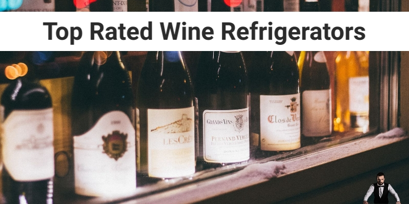 Top Rated Wine Refrigerators For Chilling 2019
