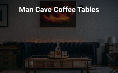 Best Man Cave Coffee Tables 2021