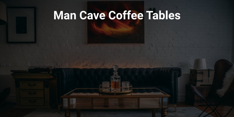 Best Man Cave Coffee Tables 2020